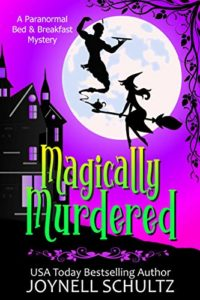 Magically Murdered: A Witch Cozy Mystery by Joynell Schultz