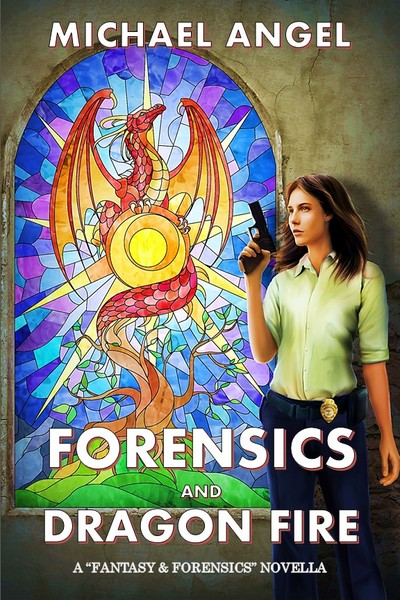 Forensics and Dragon Fire by Michael Angel